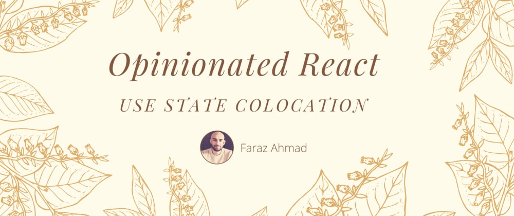 Cover image for Opinionated React: Use State Colocation
