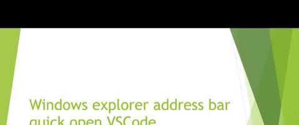 Cover image for Windows explorer address bar quick open VSCode