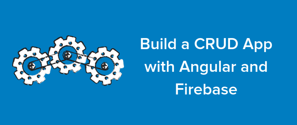 Cover image for Build a CRUD App with Angular and Firebase