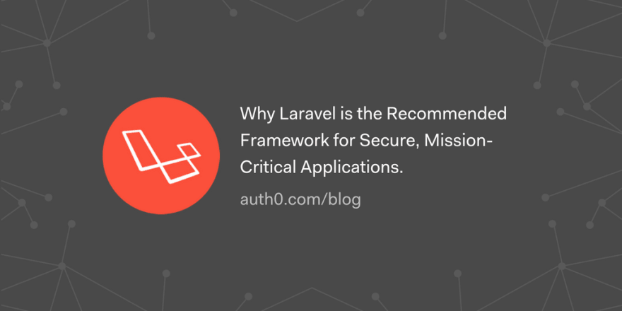 Why Laravel is the Recommended Framework for Secure, Mission-Critical Applications