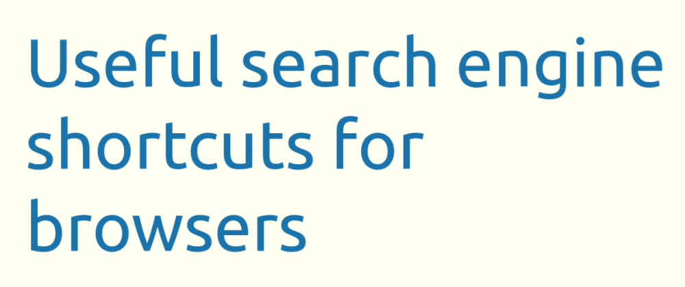 Cover image for Useful search engine shortcuts for browsers