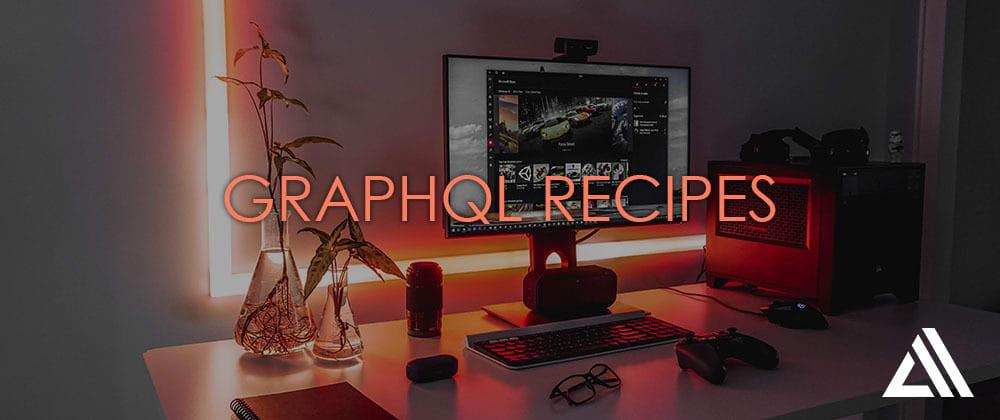 Cover image for GraphQL Recipes (V2) - Building APIs with GraphQL Transform