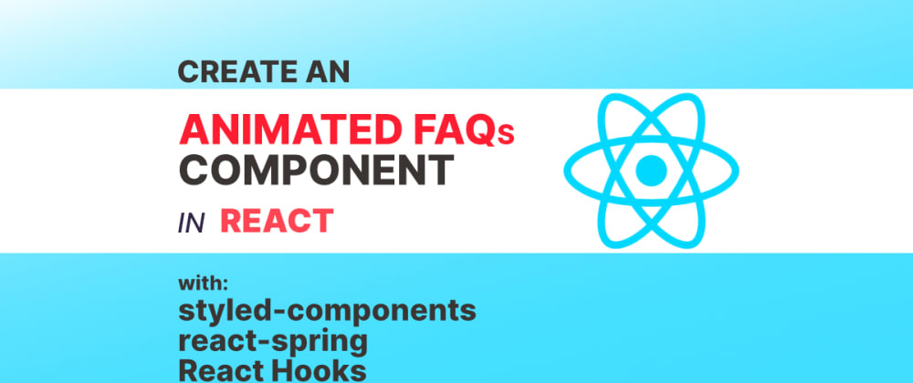 Cover image for Create an Animated FAQs Component with styled-components, react-spring, and React Hooks