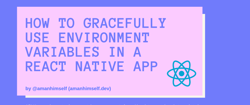 Cover image for How to gracefully use Environment Variables in a React Native app