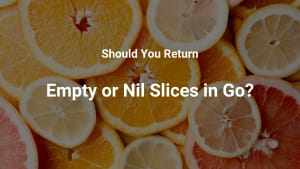 Empty vs Nil Slices in Go