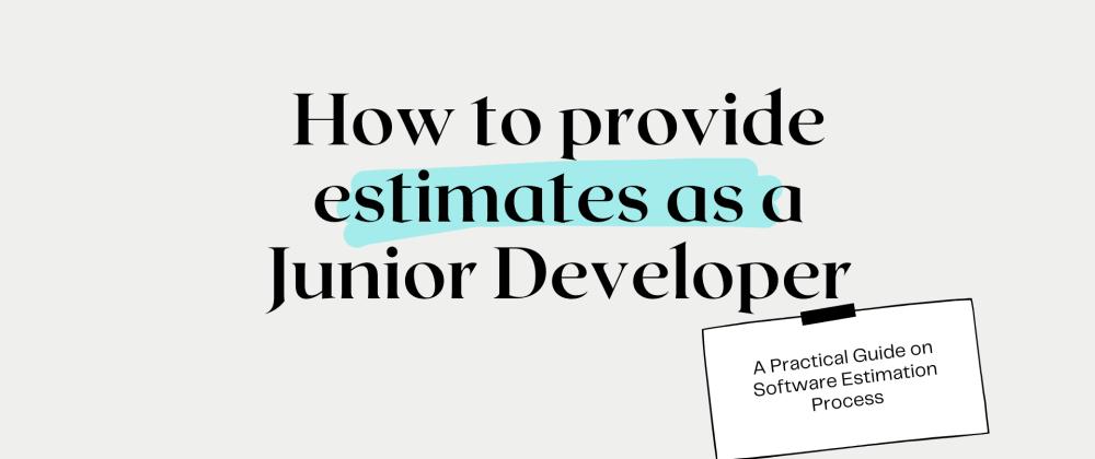 Cover image for How to provide estimates as a Junior Developer?