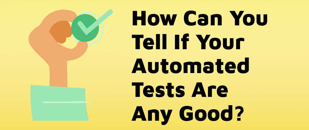 Cover image for How Can You Tell If Your Automated Tests Are Any Good?