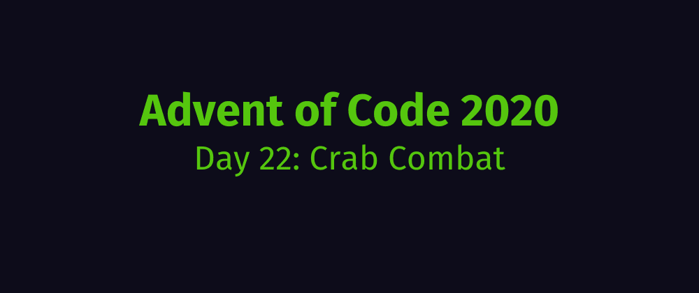 Cover image for Advent of Code 2020 Solution Megathread - Day 22: Crab Combat