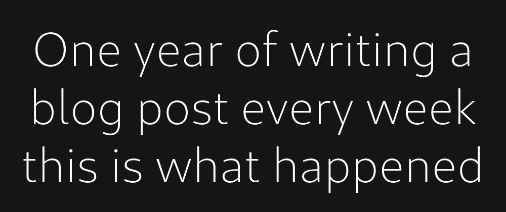 Cover image for One year of writing a blog post every week this is what happened