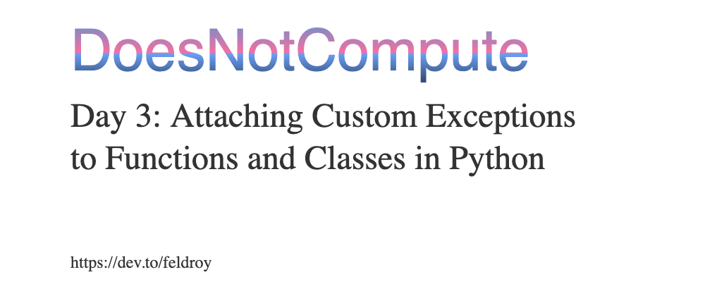 Cover image for Day 3: Attaching Custom Exceptions to Functions and Classes in Python