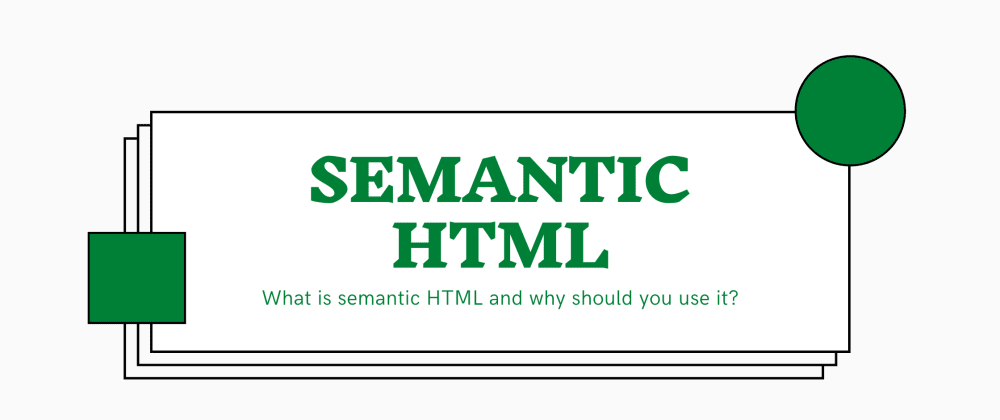 Cover image for What is semantic HTML and why should you use it?