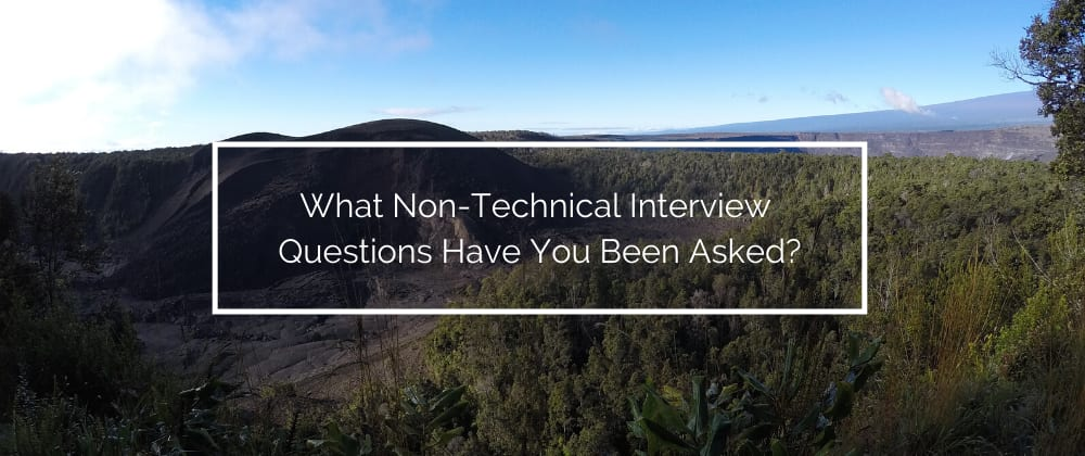 Cover image for What Non-Technical Interview Questions Have You Been Asked?