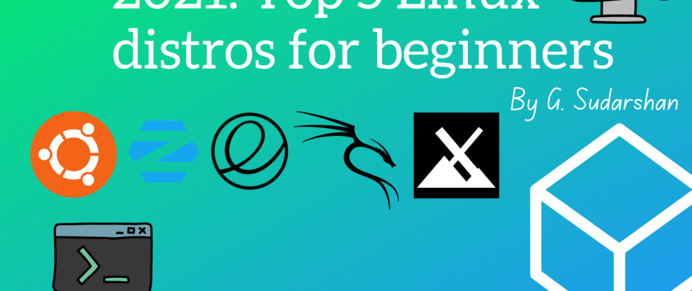 Cover image for 2021: Top 5 Linux distros for beginners