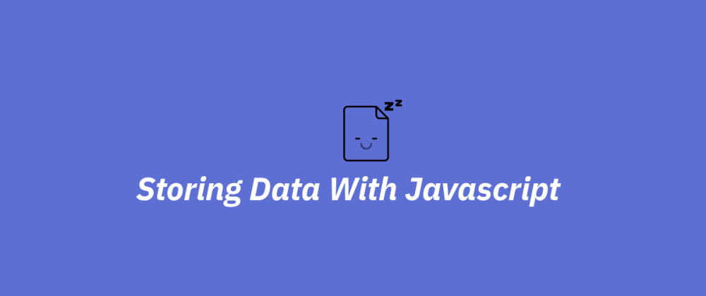 Cover image for Saving Data in JavaScript Without a Database