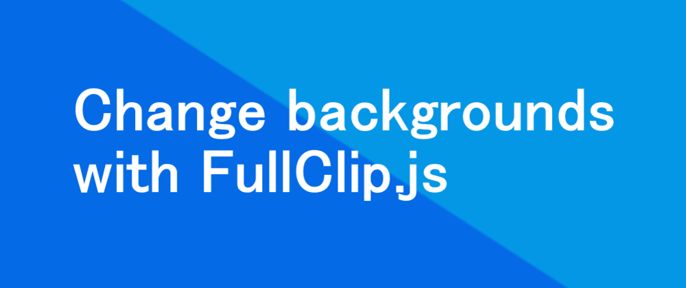 Cover image for Using FullClip(jquery plug-in) to switch between backgrounds