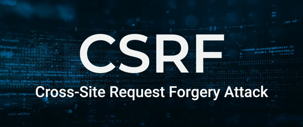 Cover image for Cross-site Request Forgery: protection against CSRF attacks