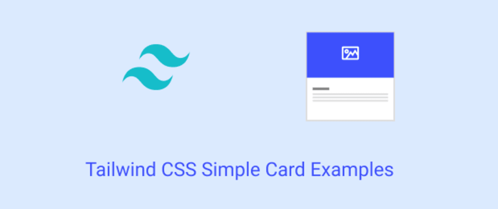 Cover image for Tailwind CSS Simple Card Examples