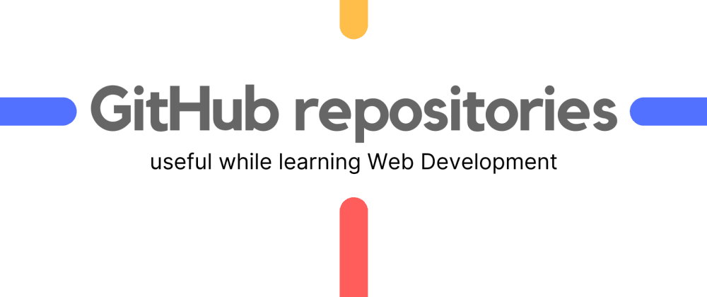 Cover image for Useful GitHub repositories for learning Web Development