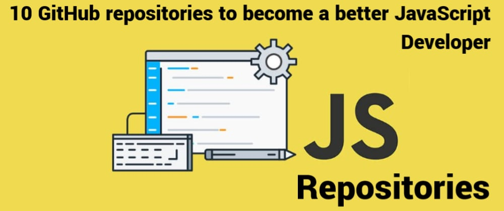 Cover image for 10 GitHub repositories to become a better JavaScript Developer