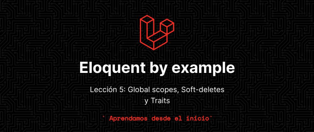 Cover image for Aprende eloquent con ejemplos!!! Lección 5 - Global scopes, Soft-deletes y Traits