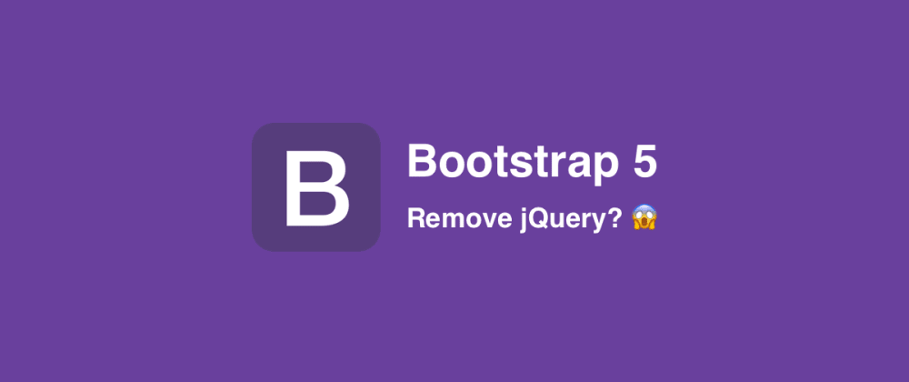 Cover image for Bootstrap 5 Release Date & jQuery removed 😱
