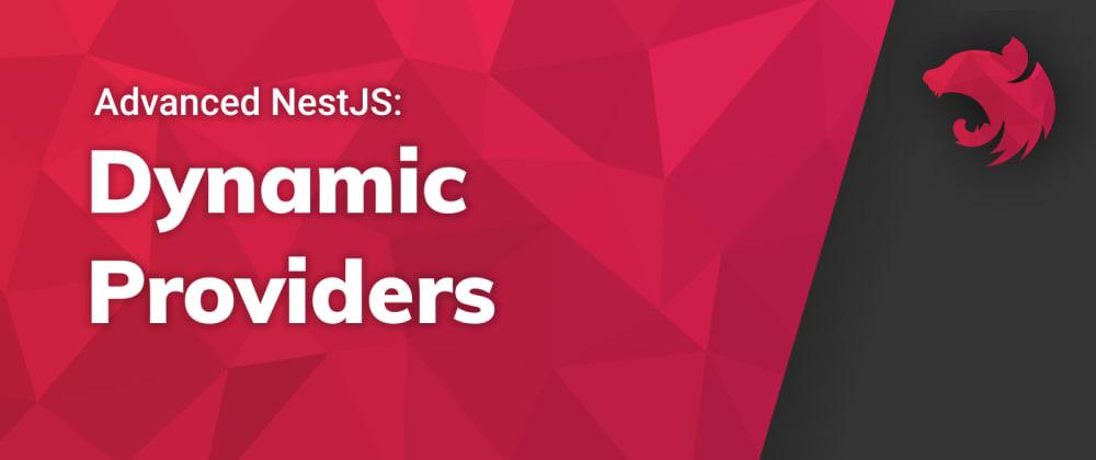 Cover image for Advanced NestJS: Dynamic Providers