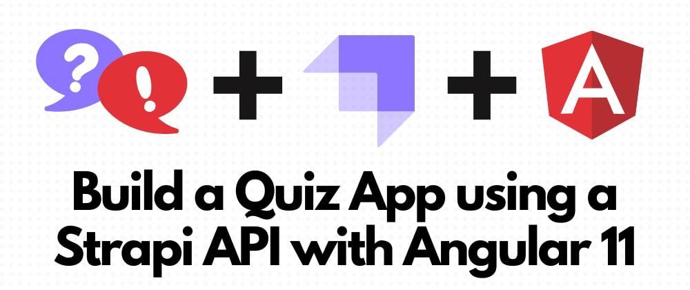 Cover image for Build a Quiz App using a Strapi API with Angular 11
