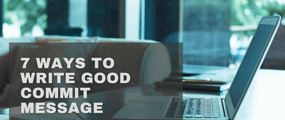 Cover image for 7 Ways to Write Good commit message