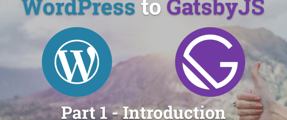 Cover image for Migrating WordPress to GatsbyJS - Introduction