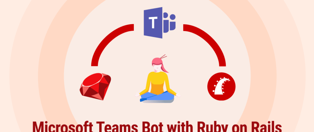 Cover image for Create a Microsoft Teams Bot with Ruby on Rails and REST API