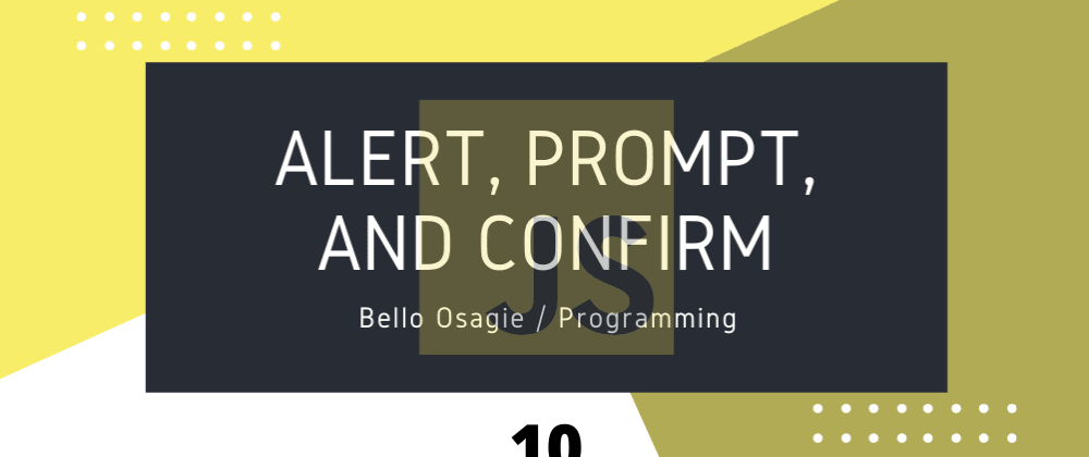 Cover image for JavaScript alert, prompt, and confirm