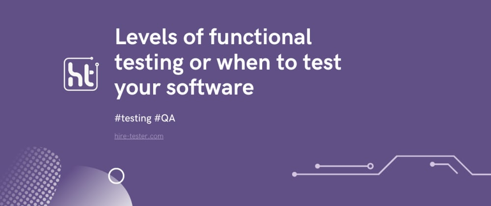 Cover image for Levels of functional testing or when to test your software
