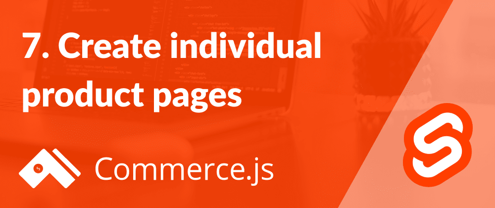 Cover image for 7. Create individual product pages - Create a Commerce.js store with Svelte