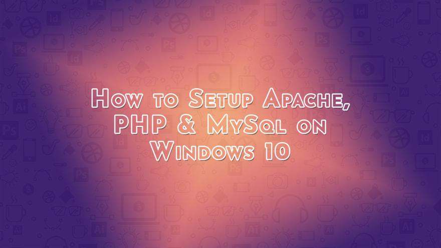 How to Setup Apache, PHP & MySql on Windows 10