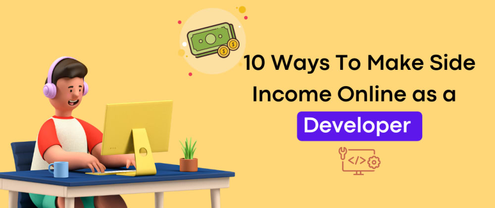 Cover image for 10+ Ways To Make Side Income Online as a Developer