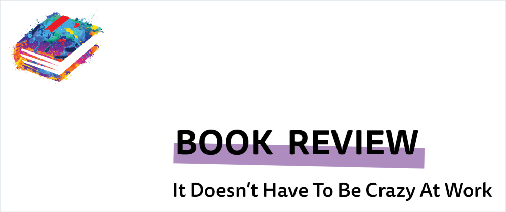 Cover image for Book Review: It Doesn't Have To Be Crazy At Work