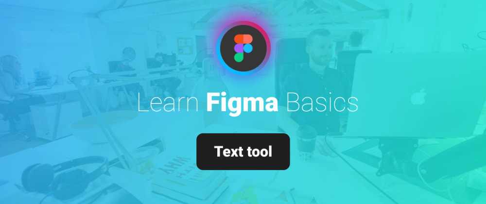 Cover image for Learn Figma Basics, Part 5: Text tool
