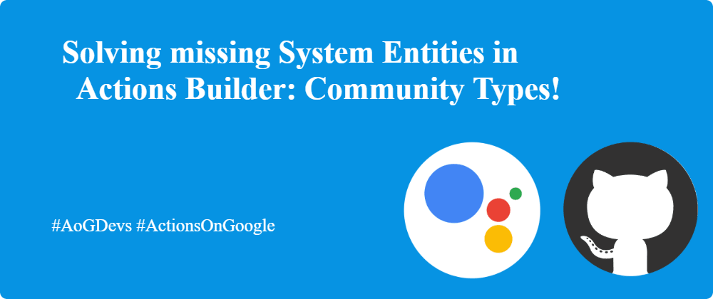 Cover image for Solving missing System Entities in Actions Builder: Community Types!