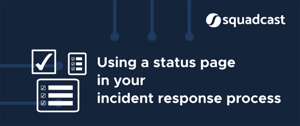 Cover image for Using a Status Page in your Incident response process