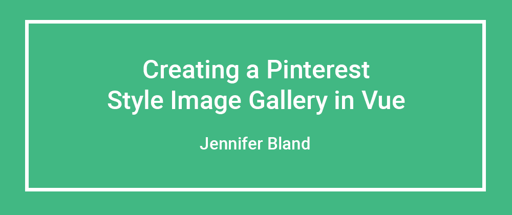 Cover image for Creating a Pinterest style image gallery in Vue