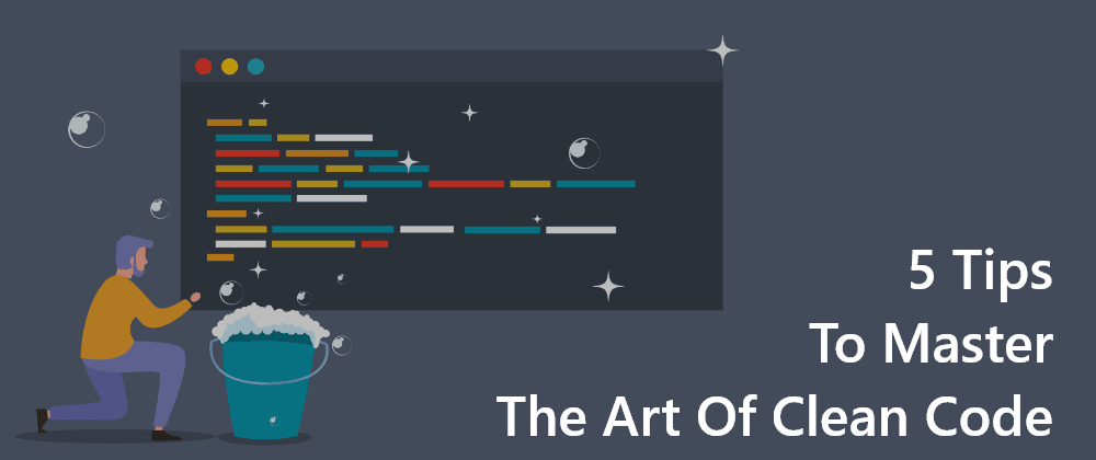 Cover Image for 5 Tips to Master the Art of Clean Code