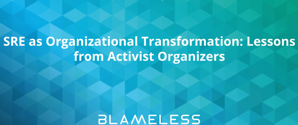 Cover image for SRE as Organizational Transformation: Lessons from Activist Organizers