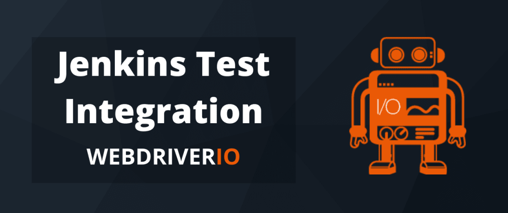 Cover image for WebdriverIO Tests Integration with Jenkins