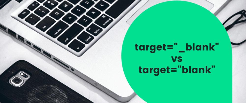 Cover image for HTML target=_blank vs target=blank