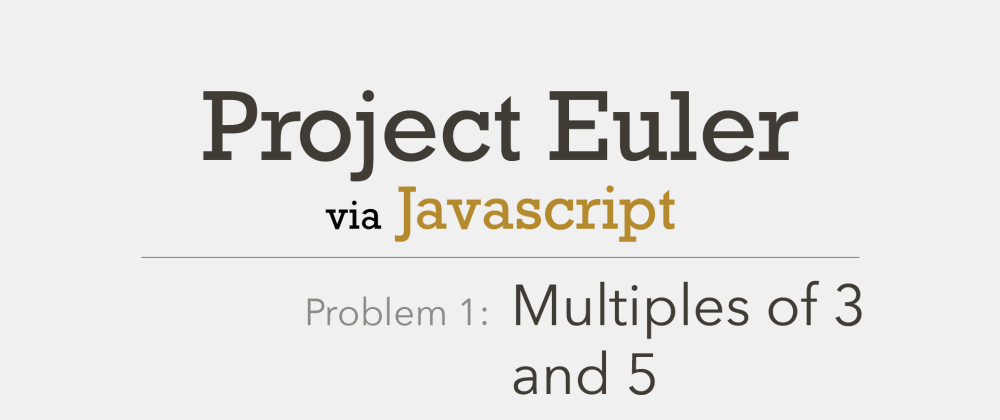 Cover image for Project Euler: Problem 1 with Javascript