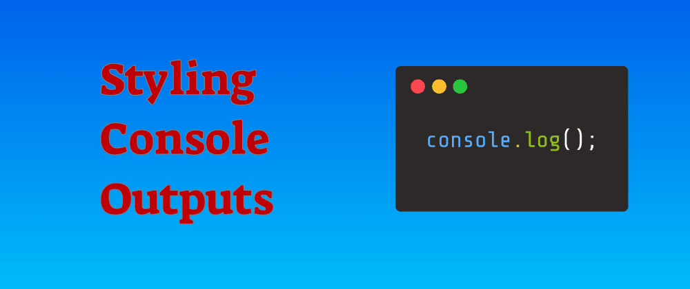 Cover image for Styling your JavaScript Console Outputs