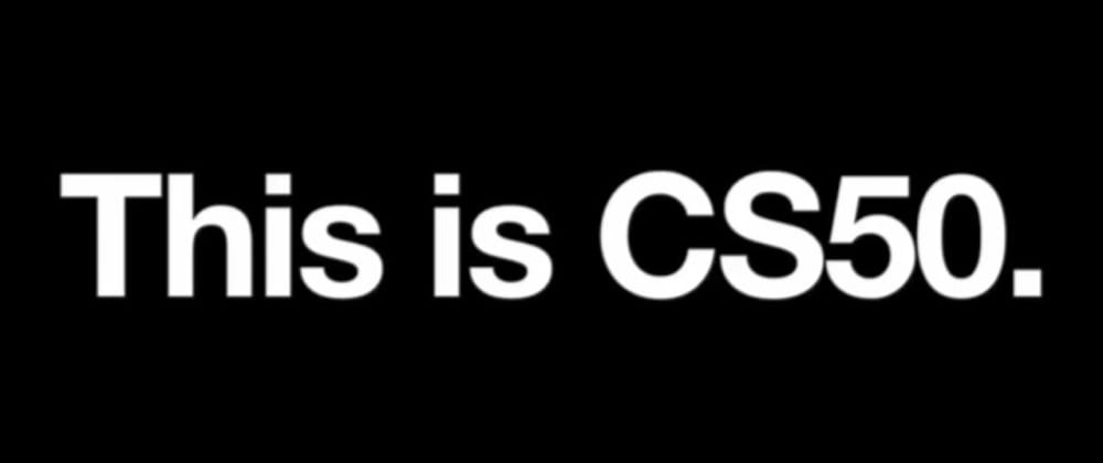 Cover image for Don't Know Where To Start Programming? You Might Want To With CS50!