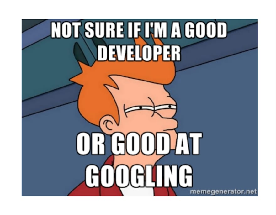 I'm not sure if I'm a good developer or good at googling