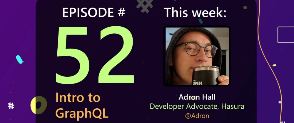Cover image for AzureFunBytes Episode 52 - Intro to @GraphQL with @Adron of @HasuraHQ
