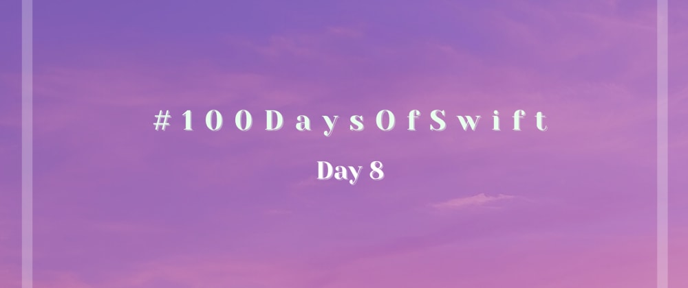 Cover image for #100DaysOfSwift: Day 8